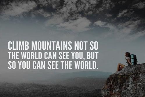 Leo núi không phải để thế giới thấy bạn, mà để bạn thấy thế giới.