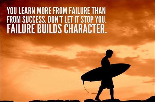 Bạn học được nhiều thứ hơn từ thất bại so với thành công. Đừng để thất bại khiến bạn dừng chân. Thất bại xây dựng nên nhân cách.