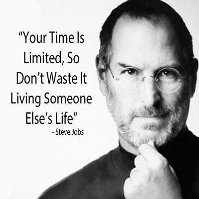 Quỹ thời gian hữu hạn, vì vậy đừng lãng phí sống cuộc đời của người khác (Steve Jobs - đồng sáng lập viên, chủ tịch và cựu tổng giám đốc điều hành của hãng Apple)