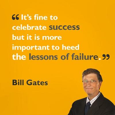 Ca tụng thành công là điều tốt, nhưng lưu tâm thất bại mới là điều quan trọng hơn. (Bill Gates - chủ tịch Tập đoàn Microsoft).