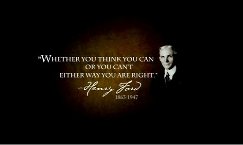 Whether you think you can or you cant, youre right. (Henry Ford)