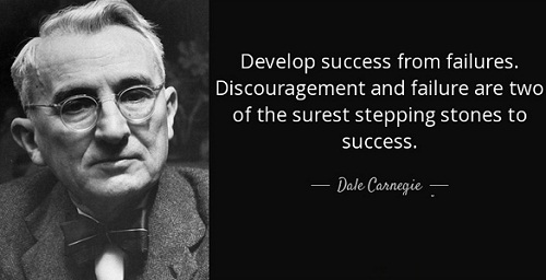 Develop success from failures. Discouragement and failure are two of the surest stepping stones to success. (Dale Carnegie)
