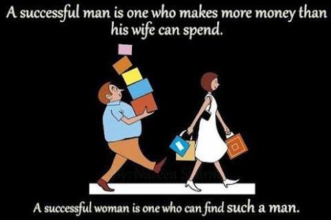 A successful man is one who makes more money than his wife can spend. A successful woman is one who can find such a man.   Người đàn ông thành công là người có thể kiếm được nhiều tiền hơn so với số tiền vợ anh ta tiêu. Người phụ nữ thành công là người tìm được người đàn ông như vậy.