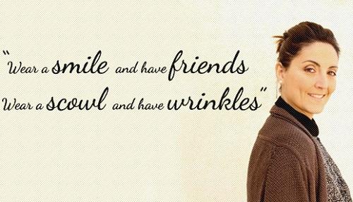 Wear a smile and have friends; wear a scowl and have wrinkles.  George Eliot/ Nở một nụ cười và có những người bạn, hay giữ một bộ mặt cáu kỉnh và chỉ có thêm những nếp nhăn.