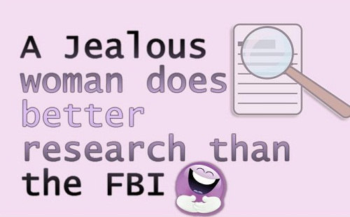 A jealous woman does better research than the FBI.
