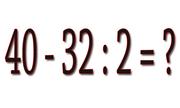 40 - 32 : 2 = 4 đúng hay sai?