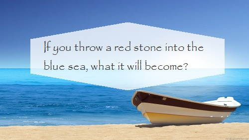 Nếu bạn ném một hòn đá đỏ xuống biển xanh, hỏi hòn đá sẽ như thế nào?