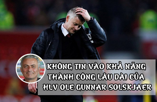 Ngay cả khi MU của Solsa thăng hoa nhất thì Jose Mourinho vẫn tin rằng đó chỉ do thay tướng đổi vận.
